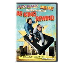 Be Kind Rewind starring: Jack Black, Danny Glover, and Mia Farrow