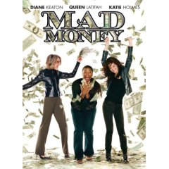 Mad Money starring: Diane Keaton, Katie Holmes, and Queen Latifah